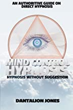 Mind Control Hypnosis - 2nd Edition: Hypnosis Without Suggestion