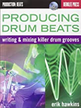 Producing Drum Beats: Writing & Mixing Killer Drum Grooves (Productions: Beats)