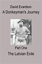 A Donkeyman's Journey - Part One: The Latvian Exile