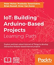 IoT: Building Arduino-Based Projects (English Edition)
