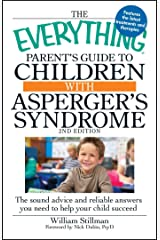 The Everything Parent's Guide to Children with Asperger's Syndrome: The sound advice and reliable answers you need to help your child succeed (Everything®) Kindle Edition