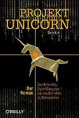 Projekt Unicorn: Der Roman. Über Entwickler, Digital Disruption und das Überleben im Datenzeitalter (German Edition) Format Kindle