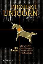 Projekt Unicorn: Der Roman. Über Entwickler, Digital Disruption und das Überleben im Datenzeitalter (German Edition)