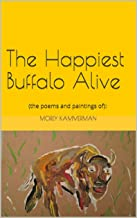 THE HAPPIEST BUFFALO ALIVE: (the poems and paintings of): (English Edition)