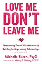 Love Me, Don't Leave Me: Overcoming Fear of Abandonment and Building Lasting, Loving Relationships PDF