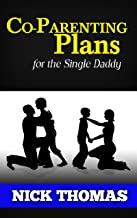 Co-Parenting Plan For The Single Daddy: The Ultimate Guide To Parenting Your Child With The Ex-Wife