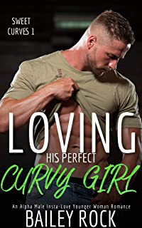 Loving His Perfect Curvy Girl: An Alpha Male Insta-Love Younger Woman Romance (Sweet Curves Book 1)
