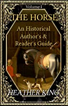 The Horse: An Historical Author's and Reader's Guide (Volume I)