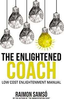 The Enlightened Coach: Low Cost Enlightenment Manual (English Edition)