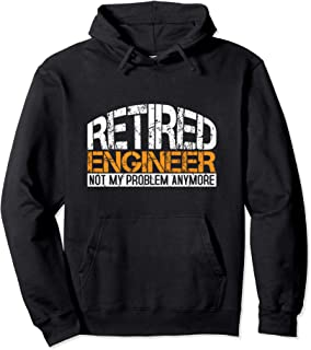 Retired Engineer Not My Problem Anymore Retirement Gift Pullover Hoodie