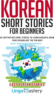 Korean Short Stories for Beginners: 20 Captivating Short Stories to Learn Korean & Grow Your Vocabulary the Fun Way! (Easy Korean Stories)