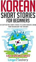 Korean Short Stories for Beginners: 20 Captivating Short Stories to Learn Korean & Grow Your Vocabulary the Fun Way! (Easy Korean Stories) PDF