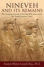 Nineveh and Its Remains: The Gripping Journals of the Man Who Discovered the Buried Assyrian Cities
