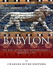 Babylon: The Rise and Fall of Ancient Mesopotamia's Greatest City