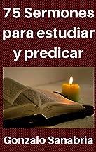 75 Sermones para estudiar y predicar: Predicas escritas para enseñar (Spanish Edition)