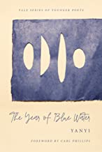 The Year of Blue Water (Yale Series of Younger Poets)