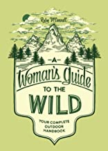 """A Woman's Guide to the Wild: Your Complete Outdoor Manual"" by Ruby McConnell and Teresa Grasseschi"