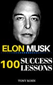 Elon Musk: 100 Success Lessons from Elon Musk On Work, Life, Innovation, Business, Leadership, Entrepreneurship & Sustainable Development (Elon Musk Biography, Elon Musk Book, Elon Musk Posters)