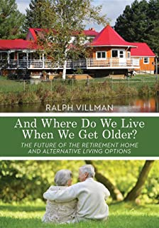 And Where Do We Live When We Get Older?: The future of the retirement home and alternative living options