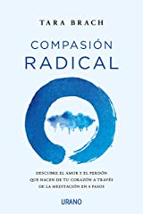 Compasión radical: Descubre el amor y el perdón que nacen de tu corazón a través de la meditación en 4 pasos (Crecimiento personal) (Spanish Edition) Format Kindle