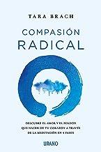 Compasión radical: Descubre el amor y el perdón que nacen de tu corazón a través de la meditación en 4 pasos (Crecimiento ...