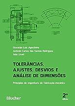 Tolerâncias, Ajustes, Desvios e Análise de Dimensões: Princípios de Engenharia de Fabricação Mecânica