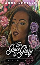 From Grace to Glory: The Story of A Rose