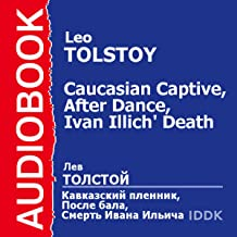 'A Prisoner in the Caucasus', 'After the Dance', and 'The Death of Ivan Ilyich' [Russian Edition]