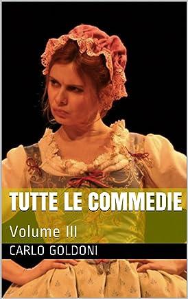Tutte le commedie: Volume III (Tutto il Teatro Vol. 3)