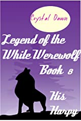 His Harpy (Legend of the White Werewolf Book 8) Kindle Edition