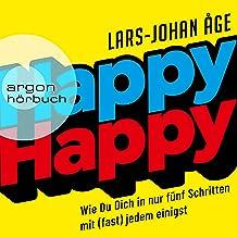 Happy Happy (German edition): Wie Sie sich in nur fünf Schritten mit (fast) jedem einigen