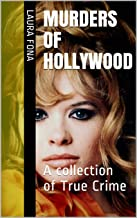 Murders of Hollywood: A collection of True Crime