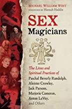 Sex Magicians: The Lives and Spiritual Practices of Paschal Beverly Randolph, Aleister Crowley, Jack Parsons, Marjorie Cam...