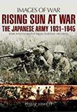 Rising Sun at War: The Japanese Army 1931-1945, Rare Photographs from Wartime Archives (Images of War)