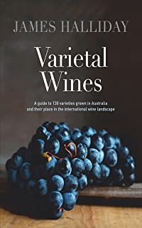 Varietal Wines: A guide to 130 varieties grown in Australia and their place in the international wine landscape