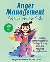 Anger Management Activities for Kids: 50+ Exercises for Understanding Feelings, Staying Calm, and Managing Strong Emotions