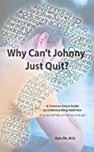 Why Can't Johnny Just Quit?: A Common Sense Guide to Understanding Addiction