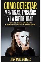 CÓMO DETECTAR MENTIRAS, ENGAÑOS Y LA INFIDELIDAD: Técnicas De Lenguaje Corporal Para Convertirte En Un Detector De Mentiras Humano (Spanish Edition) Edición Kindle
