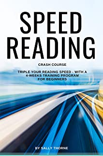 Speed Reading Crash Course: Triple Your Reading Speed - With a 4-Weeks Training Program For Beginners