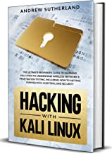 Hacking with Kali Linux: The Ultimate Beginners Guide for Learning Kali Linux to Understand Wireless Network & Penetration Testing. Including how to Getting Started with Scripting, and Security