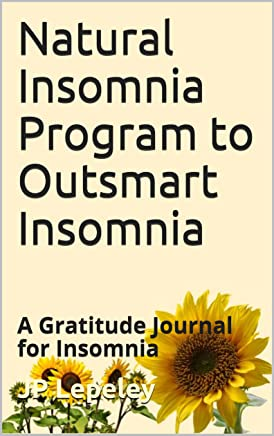 Natural Insomnia Program to Outsmart Insomnia: A Gratitude Journal for Insomnia
