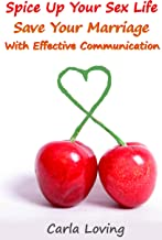Marriage: How to Spice Up Your Sex Life & Save Your Marriage With Effective Communication (Fix Your Marriage, Intimacy Problems, Increase Your Sex Drive, Relationship Help For Couples)