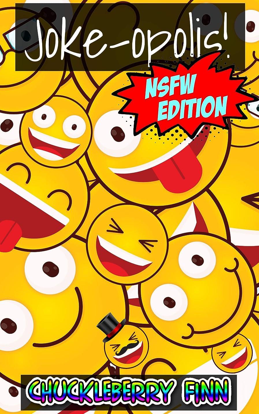 回転去る現れるJoke-opolis! NSFW Edition: The most offensive, insensitive and definitely NSFW collection of jokes. (Jokeopolis Book 5) (English Edition)