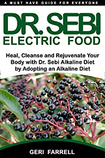 DR. SEBI ELECTRIC FOOD: Heal, Cleanse and Rejuvenate Your Body with Dr. Sebi Alkaline Herbs by Adopting an Alkaline Diet (Dr. Sebi Cure Book Book 1)