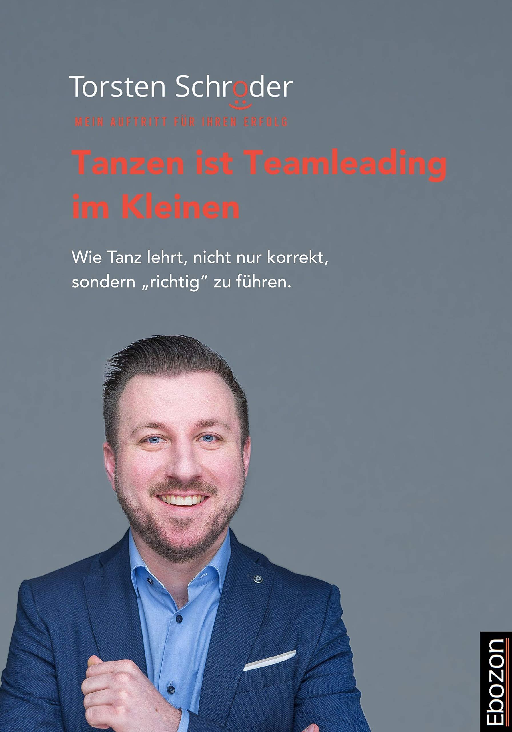 """Tanzen ist Teamleading im Kleinen: Wie Tanz lehrt, nicht nur korrekt, sondern """"richtig"""" zu führen. (German Edition)"""