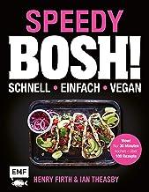 Speedy Bosh! schnell – einfach – vegan: Wow! Nur 30 Minuten kochen – über 100 Rezepte (German Edition)