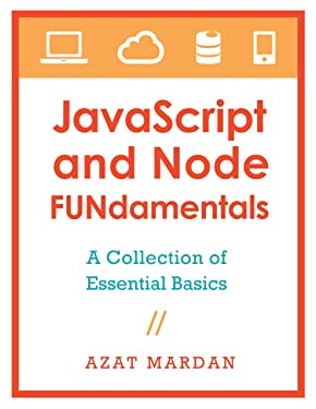 JavaScript and Node FUNdamentals: A Collection of CoffeeScript, Node.js, Backbone.js Essential Basics