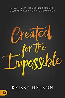 Created for the Impossible: Break Every Hindering Thought, Believe What God Says About You