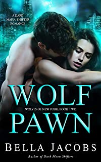 Wolf Pawn: A Dark Mafia Shifter/Rejected Mate Romance (Wolves of New York Book 2)