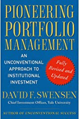 Pioneering Portfolio Management: An Unconventional Approach to Institutional Investment, Fully Revised and Updated Kindle Edition